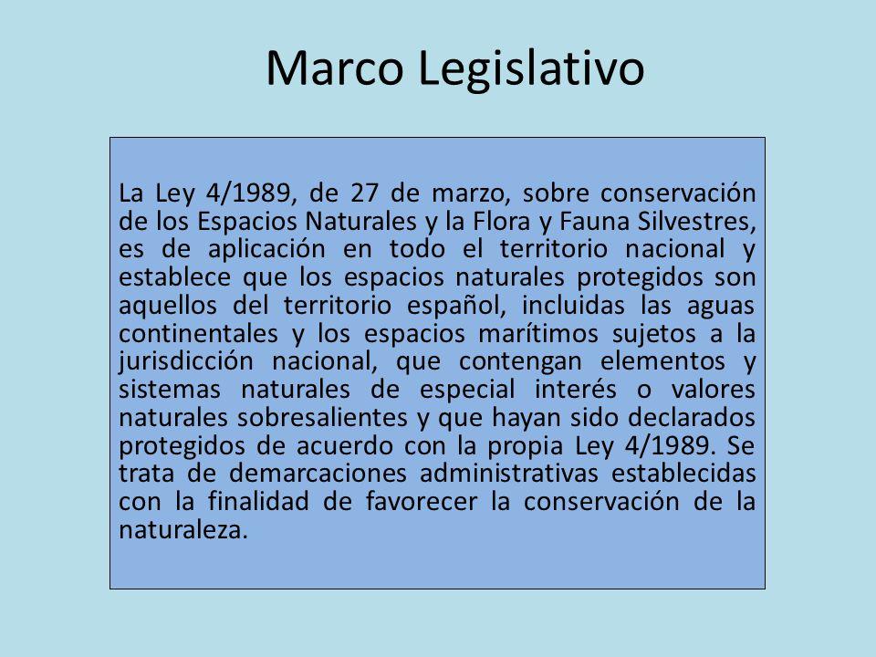 Marco Legislativo La Ley 4/1989, de 27 de marzo, sobre conservación de los Espacios Naturales y la Flora y Fauna Silvestres, es de aplicación en todo