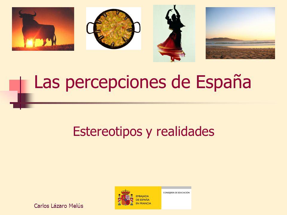 Carlos Lázaro MelúsConsejería de Educación 2008 Las percepciones de España Estereotipos y realidades
