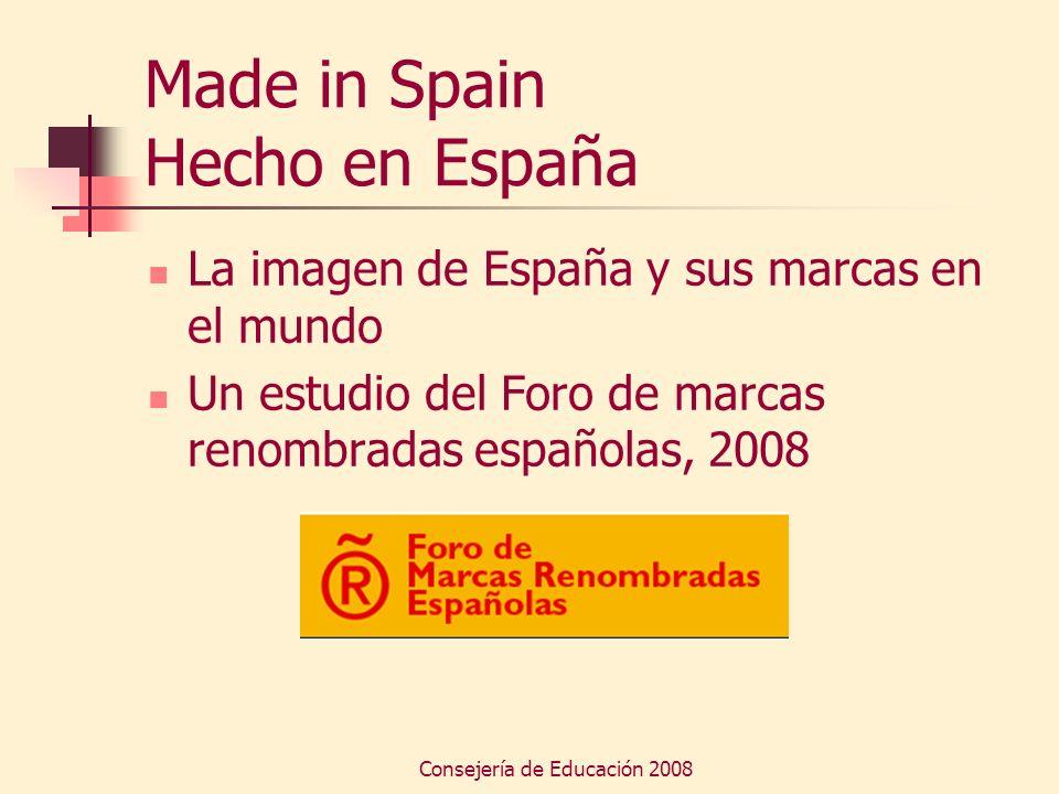 Consejería de Educación 2008 Made in Spain Hecho en España La imagen de España y sus marcas en el mundo Un estudio del Foro de marcas renombradas espa