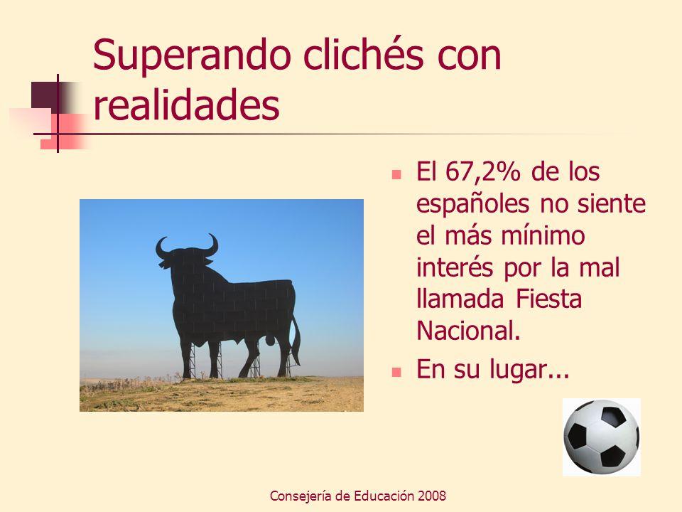 Consejería de Educación 2008 Superando clichés con realidades El 67,2% de los españoles no siente el más mínimo interés por la mal llamada Fiesta Naci