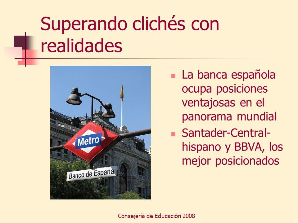 Consejería de Educación 2008 Superando clichés con realidades La banca española ocupa posiciones ventajosas en el panorama mundial Santader-Central- h
