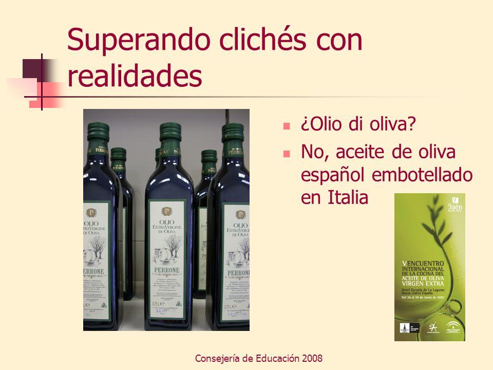 Consejería de Educación 2008 Superando clichés con realidades ¿Olio di oliva? No, aceite de oliva español embotellado en Italia