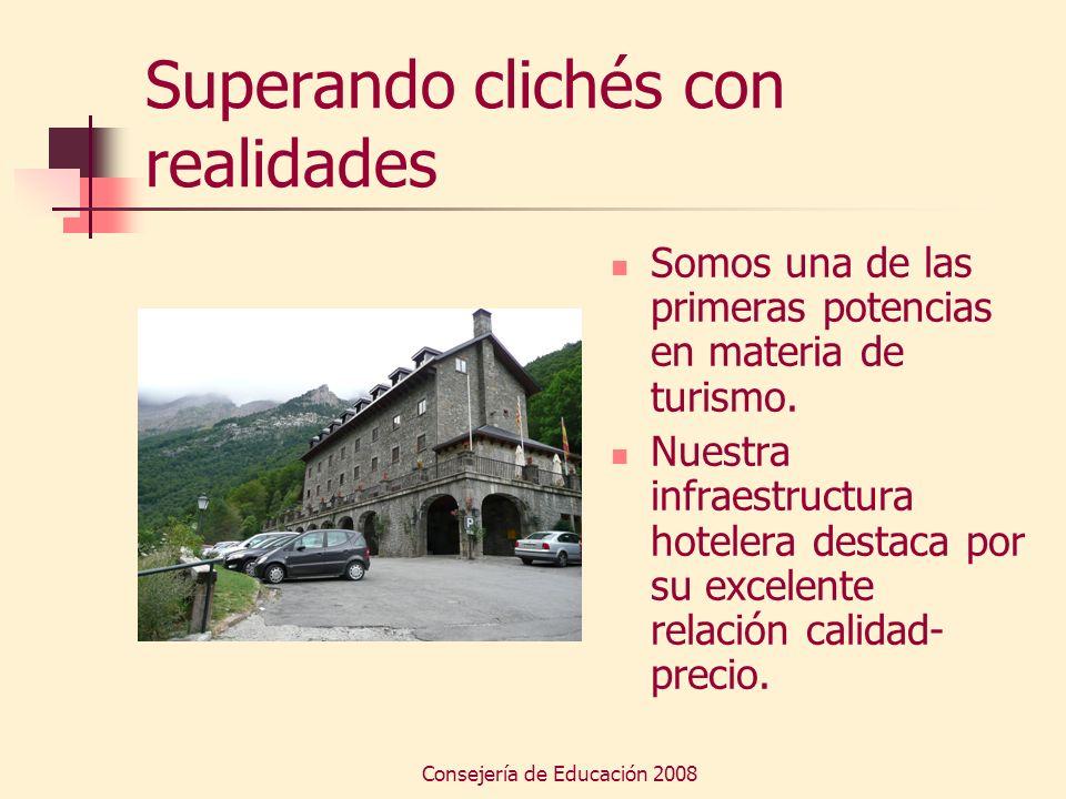 Consejería de Educación 2008 Superando clichés con realidades Somos una de las primeras potencias en materia de turismo. Nuestra infraestructura hotel