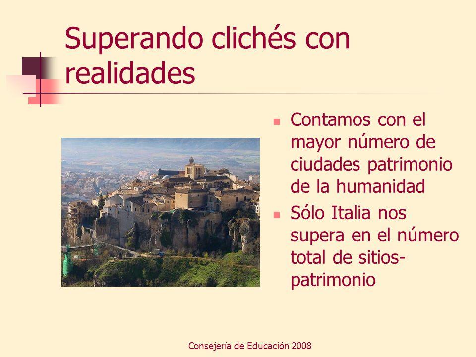 Consejería de Educación 2008 Superando clichés con realidades Contamos con el mayor número de ciudades patrimonio de la humanidad Sólo Italia nos supe