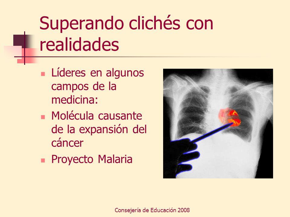 Consejería de Educación 2008 Superando clichés con realidades Líderes en algunos campos de la medicina: Molécula causante de la expansión del cáncer P