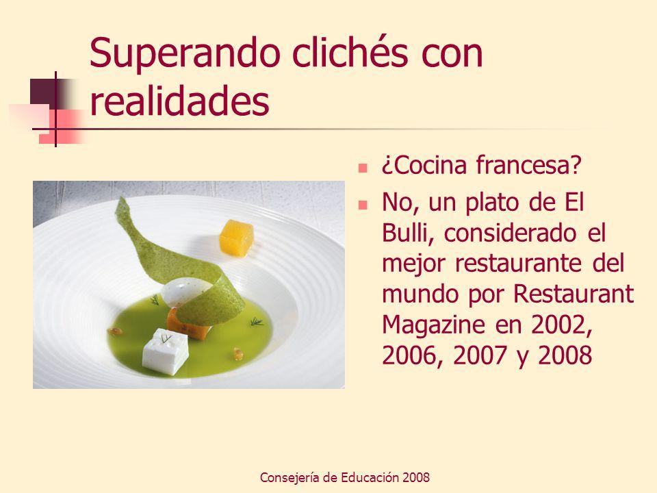 Consejería de Educación 2008 Superando clichés con realidades ¿Cocina francesa? No, un plato de El Bulli, considerado el mejor restaurante del mundo p