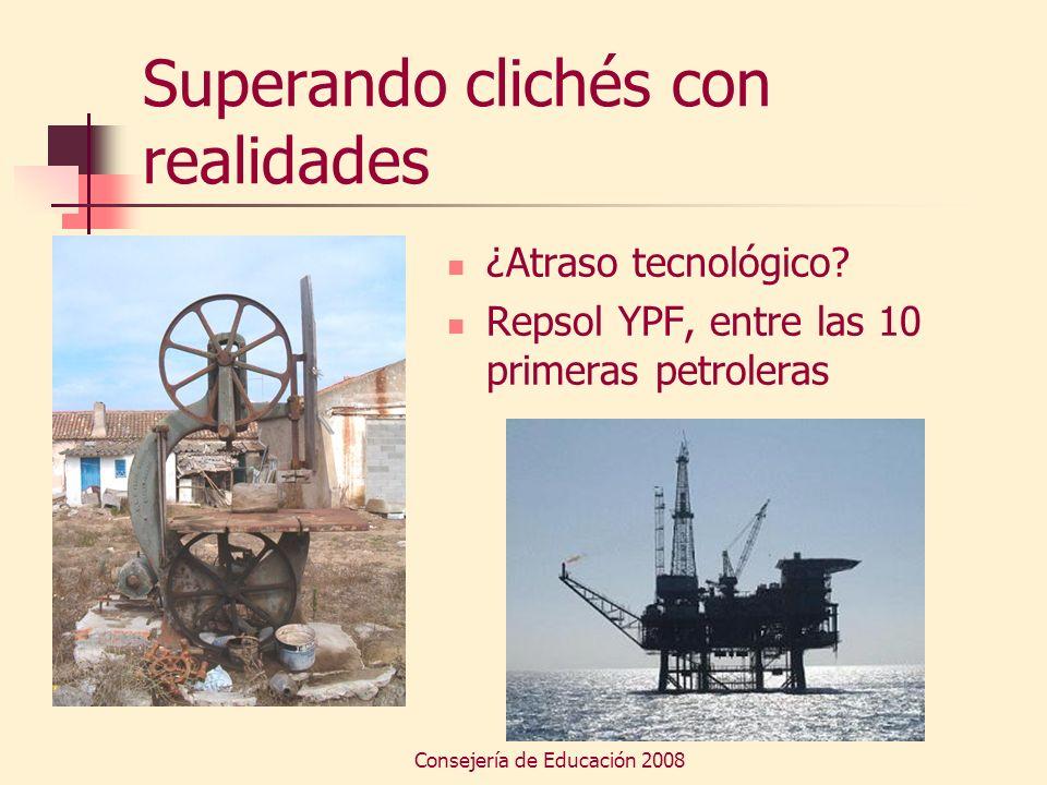 Consejería de Educación 2008 Superando clichés con realidades ¿Atraso tecnológico? Repsol YPF, entre las 10 primeras petroleras