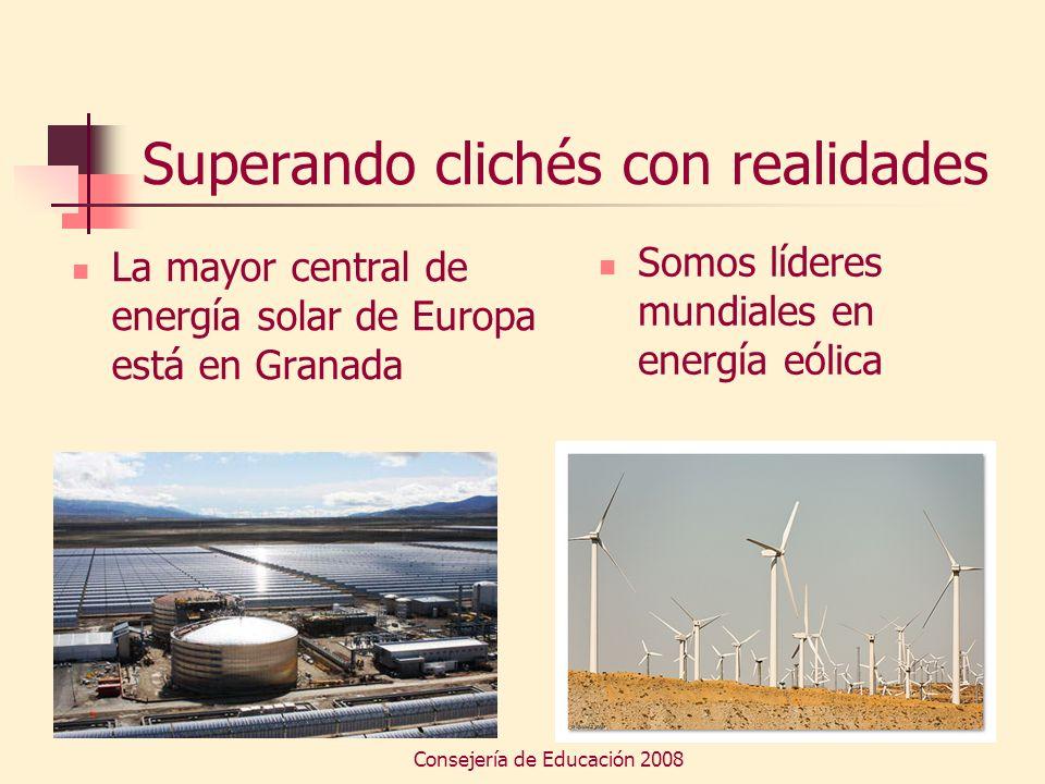 Consejería de Educación 2008 Superando clichés con realidades La mayor central de energía solar de Europa está en Granada Somos líderes mundiales en e