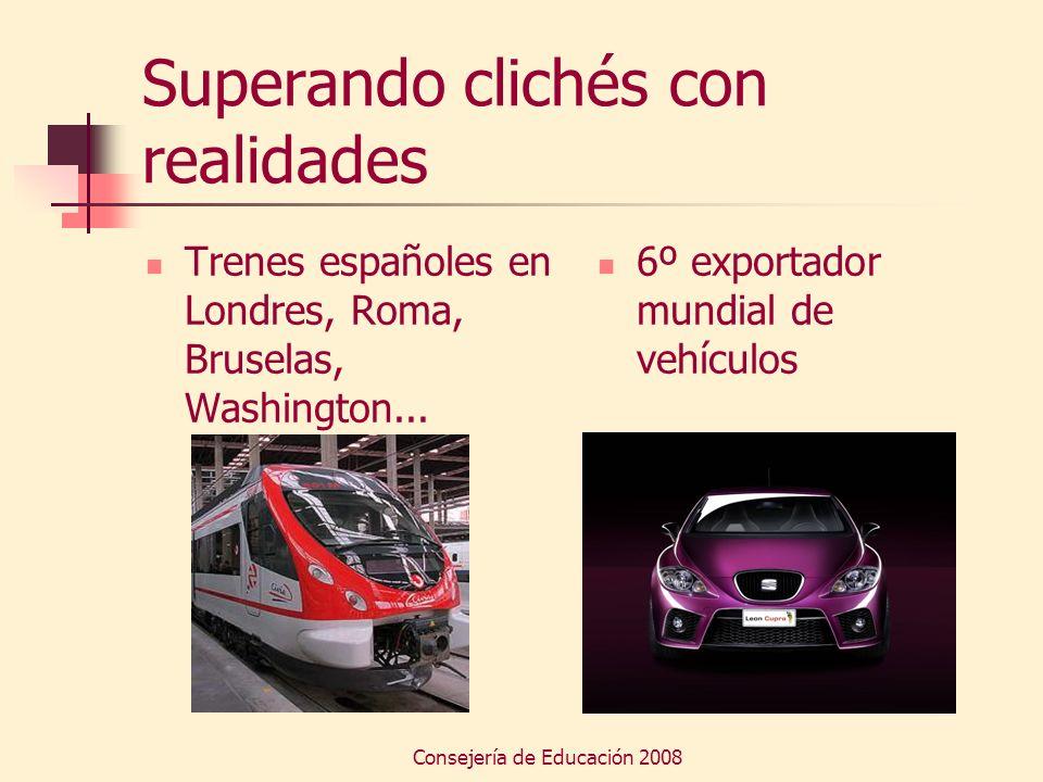 Consejería de Educación 2008 Superando clichés con realidades Trenes españoles en Londres, Roma, Bruselas, Washington... 6º exportador mundial de vehí