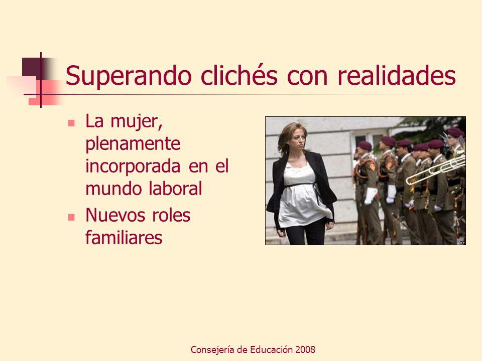 Consejería de Educación 2008 Superando clichés con realidades La mujer, plenamente incorporada en el mundo laboral Nuevos roles familiares