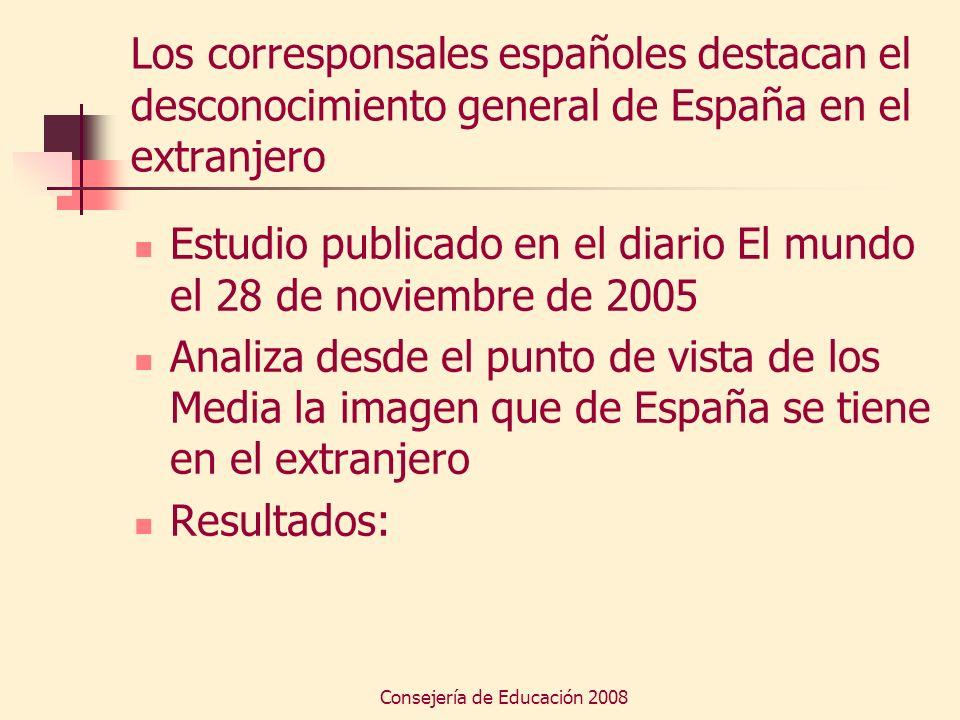 Consejería de Educación 2008 Los corresponsales españoles destacan el desconocimiento general de España en el extranjero Estudio publicado en el diari