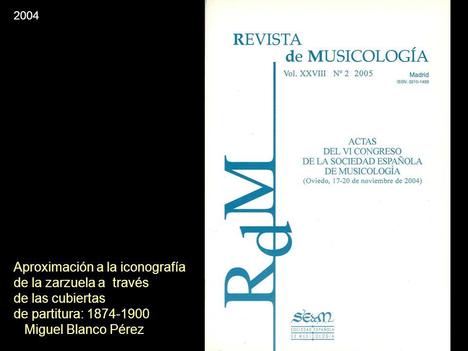 2004 Aproximación a la iconografía de la zarzuela a través de las cubiertas de partitura: 1874-1900 Miguel Blanco Pérez