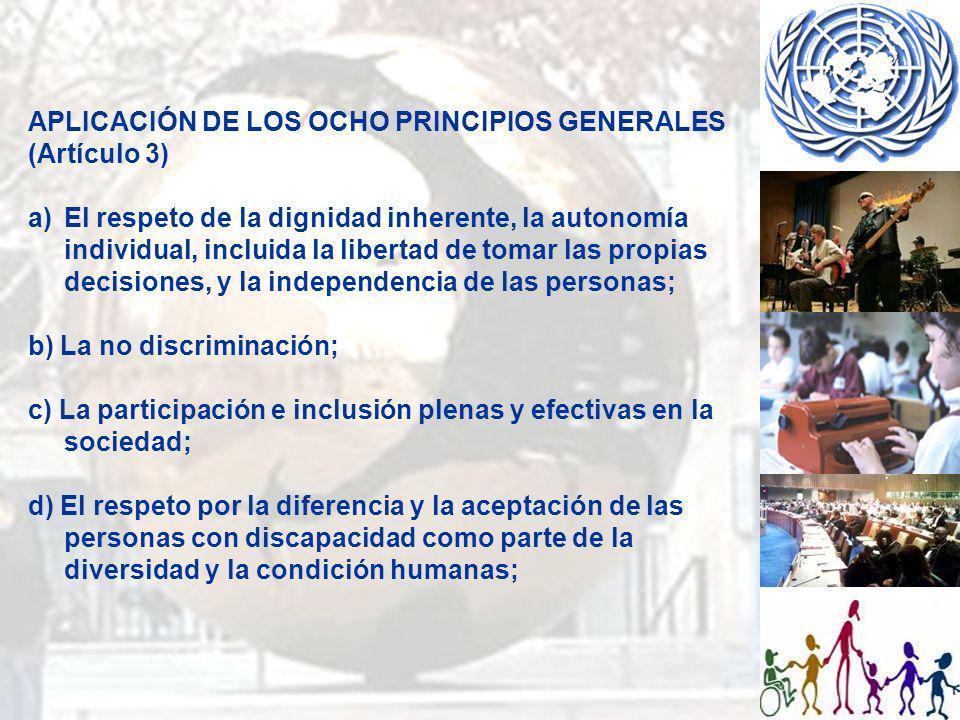 APLICACIÓN DE LOS OCHO PRINCIPIOS GENERALES (Artículo 3) e) La igualdad de oportunidades; f) La accesibilidad; g) La igualdad entre el hombre y la mujer; h) El respeto a la evolución de las facultades de los niños y las niñas con discapacidad y de su derecho a preservar su identidad.