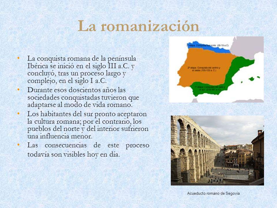 La romanización La conquista romana de la península Ibérica se inició en el siglo III a.C. y concluyó, tras un proceso largo y complejo, en el siglo I