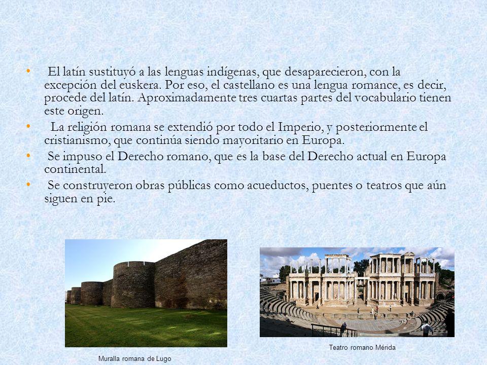 Muralla romana de Lugo Teatro romano Mérida El latín sustituyó a las lenguas indígenas, que desaparecieron, con la excepción del euskera. Por eso, el