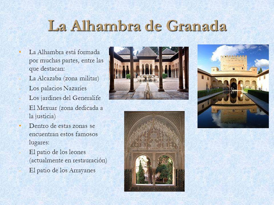 La Alhambra de Granada La Alhambra está formada por muchas partes, entre las que destacan: - -La Alcazaba (zona militar) - -Los palacios Nazaríes - -L