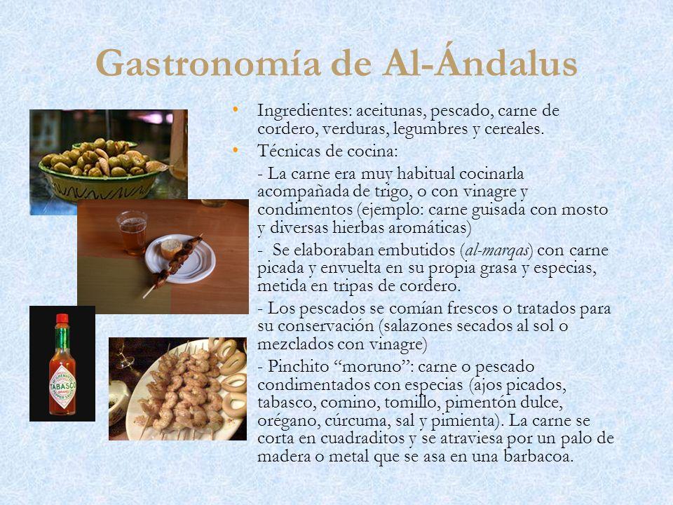 Gastronomía de Al-Ándalus Ingredientes: aceitunas, pescado, carne de cordero, verduras, legumbres y cereales. Técnicas de cocina: - La carne era muy h
