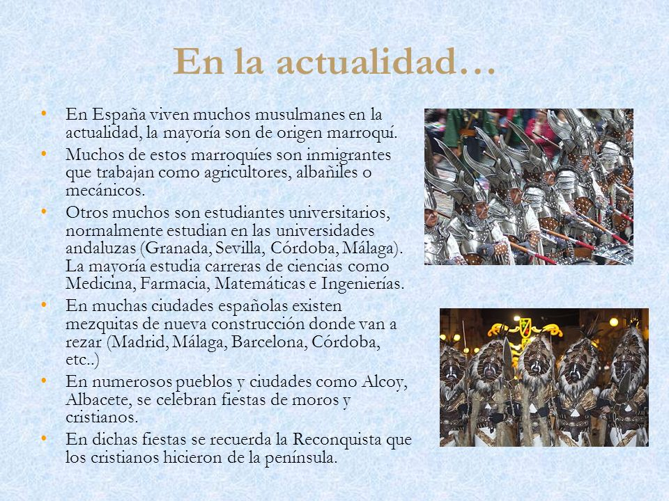 En la actualidad… En España viven muchos musulmanes en la actualidad, la mayoría son de origen marroquí. Muchos de estos marroquíes son inmigrantes qu