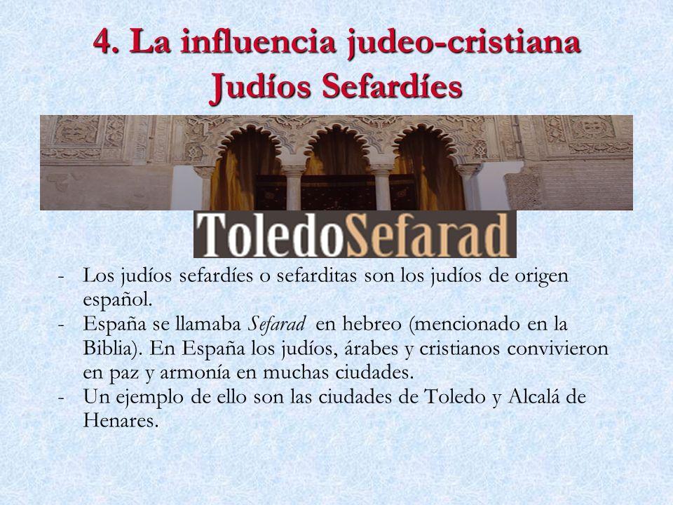 4. La influencia judeo-cristiana Judíos Sefardíes - -Los judíos sefardíes o sefarditas son los judíos de origen español. - -España se llamaba Sefarad