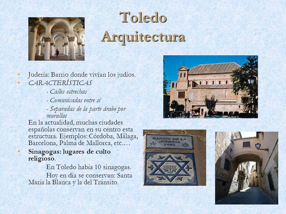 Toledo Arquitectura Judería: Barrio donde vivían los judíos.Judería: Barrio donde vivían los judíos. CARACTERÍSTICAS - Calles estrechas - Comunicadas