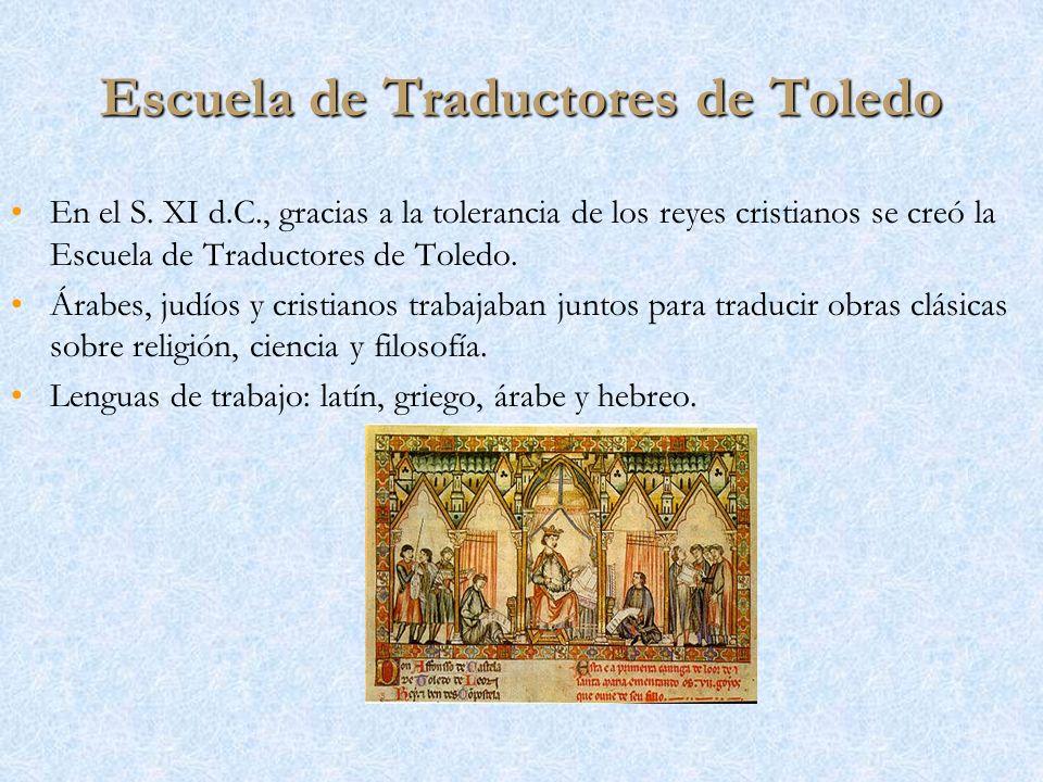 Escuela de Traductores de Toledo En el S. XI d.C., gracias a la tolerancia de los reyes cristianos se creó la Escuela de Traductores de Toledo. Árabes