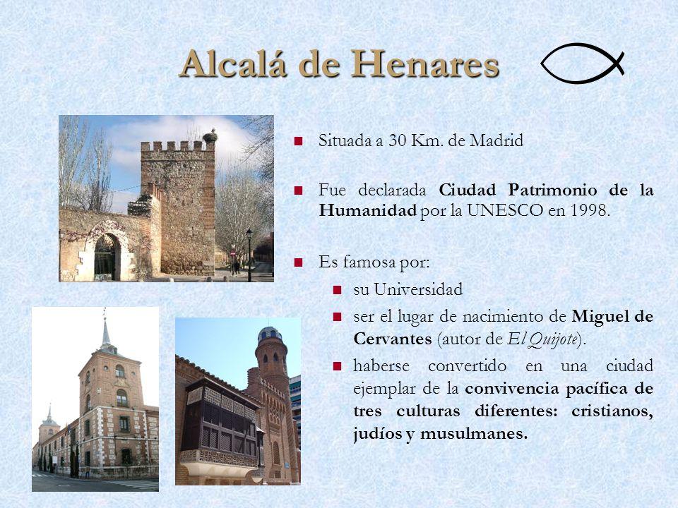 Alcalá de Henares Situada a 30 Km. de Madrid Fue declarada Ciudad Patrimonio de la Humanidad por la UNESCO en 1998. Es famosa por: su Universidad ser