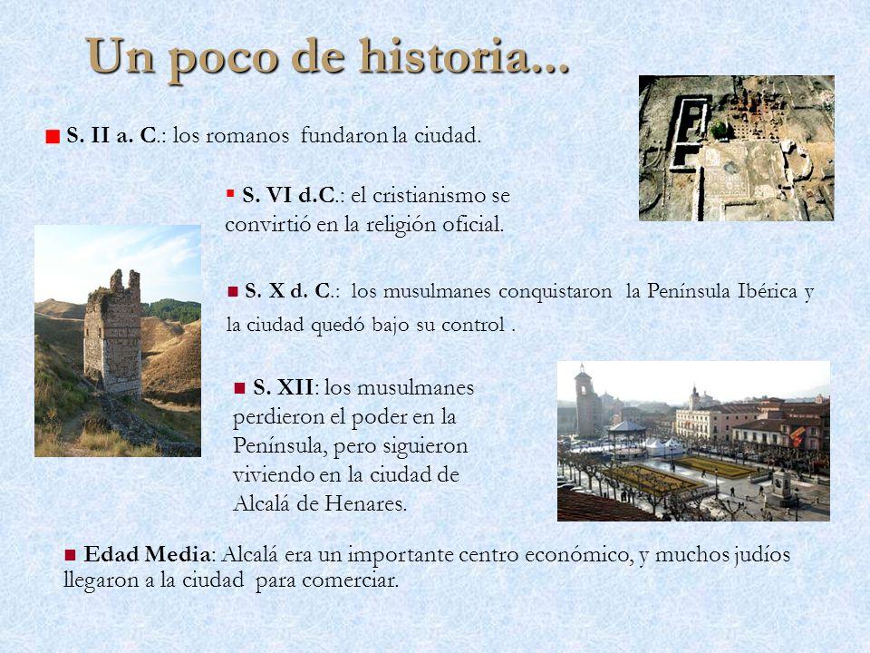 Un poco de historia... Edad Media: Alcalá era un importante centro económico, y muchos judíos llegaron a la ciudad para comerciar. S. XII: los musulma