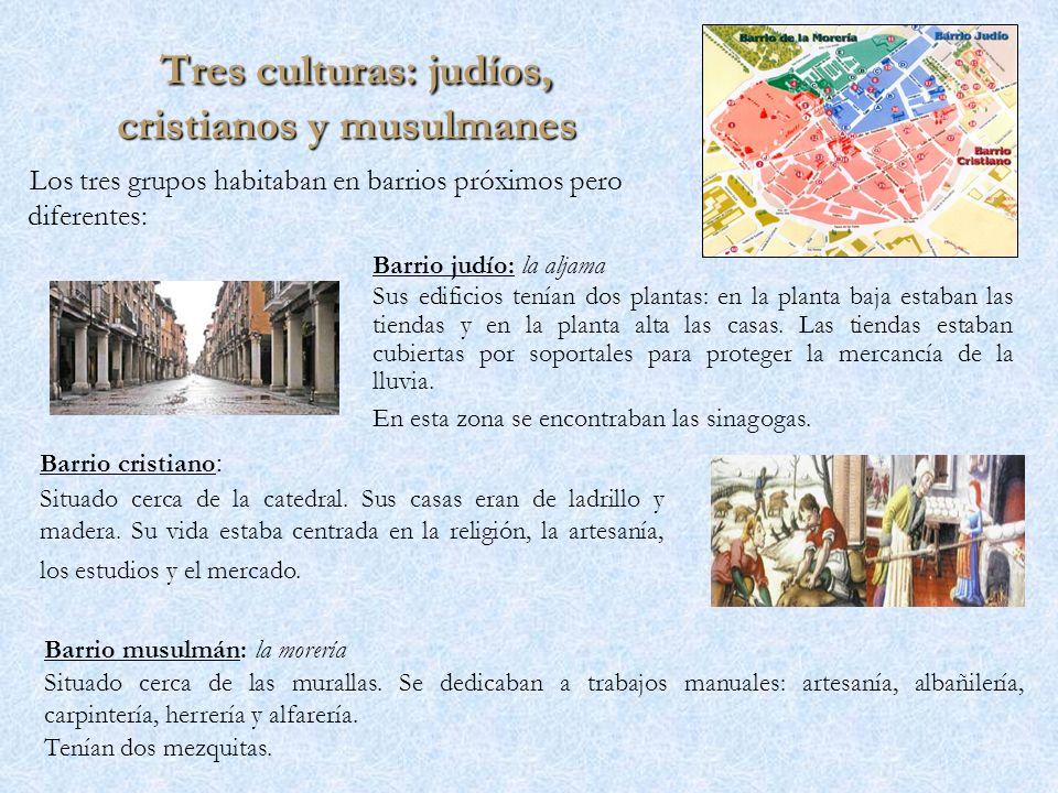Tres culturas: judíos, cristianos y musulmanes Tres culturas: judíos, cristianos y musulmanes Los tres grupos habitaban en barrios próximos pero difer
