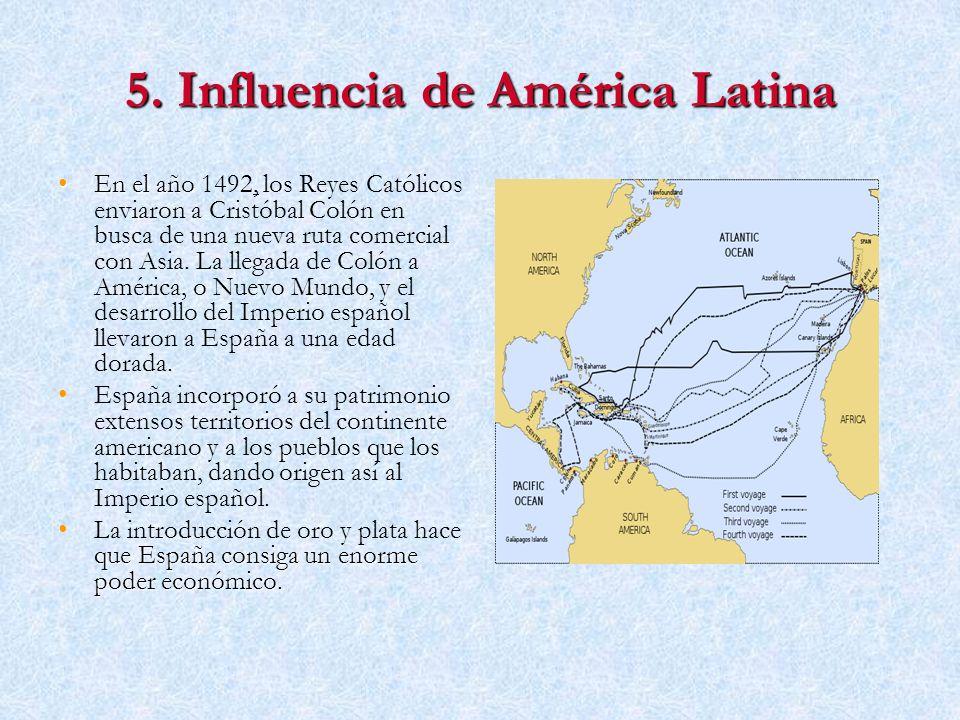 5. Influencia de América Latina En el añoEn el año 1492, los Reyes Católicos enviaron a Cristóbal Colón en busca de una nueva ruta comercial con Asia.