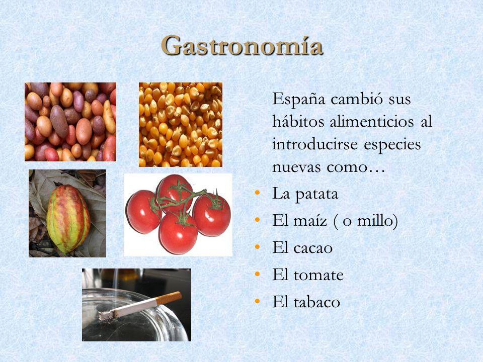 Gastronomía España cambió sus hábitos alimenticios al introducirse especies nuevas como… La patata El maíz ( o millo) El cacao El tomate El tabaco
