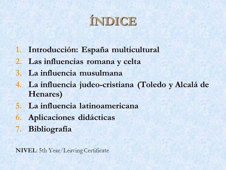ÍNDICE 1. 1.Introducción: España multicultural 2. 2.Las influencias romana y celta 3. 3.La influencia musulmana 4. 4.La influencia judeo-cristiana (To