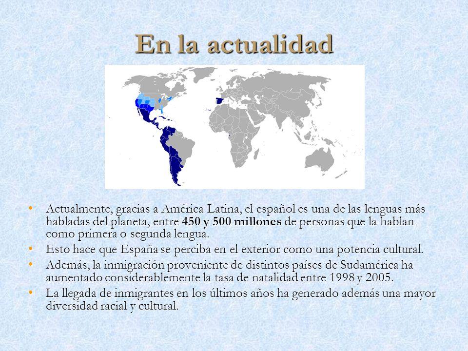 En la actualidad Actualmente, gracias a América Latina, el español es una de las lenguas más habladas del planeta, entre 450 y 500 millones de persona