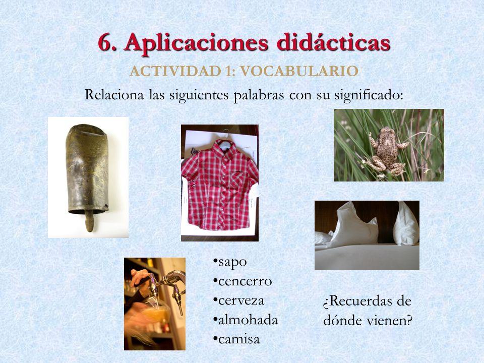 6. Aplicaciones didácticas ACTIVIDAD 1: VOCABULARIO Relaciona las siguientes palabras con su significado: sapo cencerro cerveza almohada camisa ¿Recue