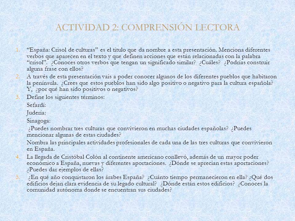 ACTIVIDAD 2: COMPRENSIÓN LECTORA 1. 1.España: Crisol de culturas es el título que da nombre a esta presentación. Menciona diferentes verbos que aparec