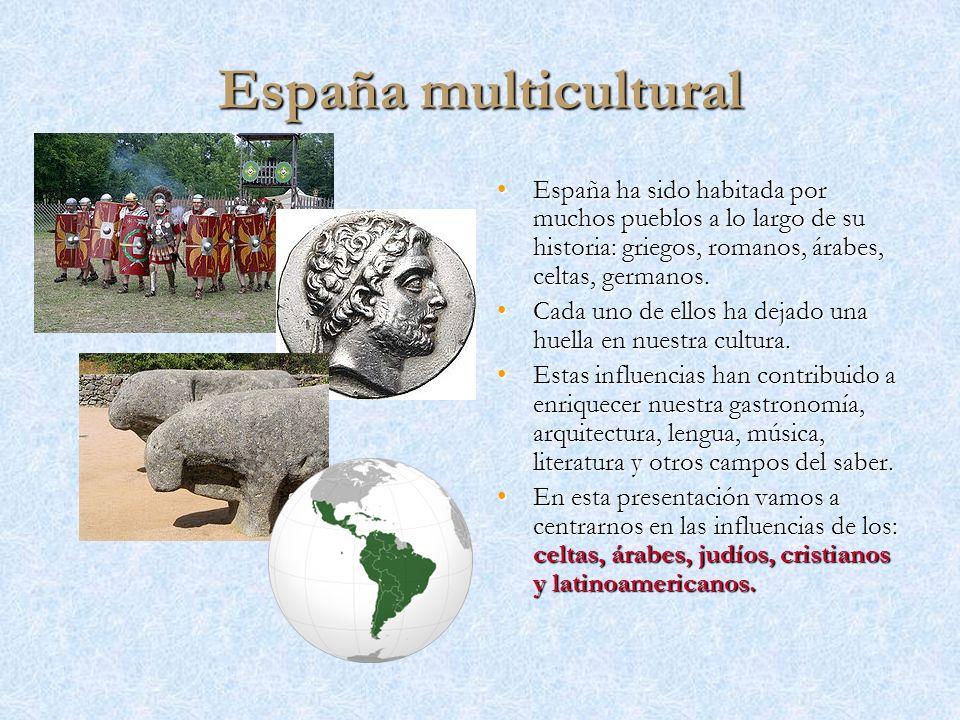 España multicultural España ha sido habitada por muchos pueblos a lo largo de su historia: griegos, romanos, árabes, celtas, germanos.España ha sido h