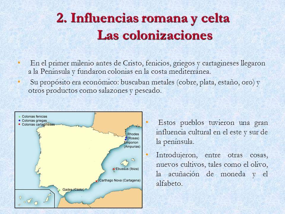 2. Influencias romana y celta Las colonizaciones En el primer milenio antes de Cristo, fenicios, griegos y cartagineses llegaron a la Península y fund