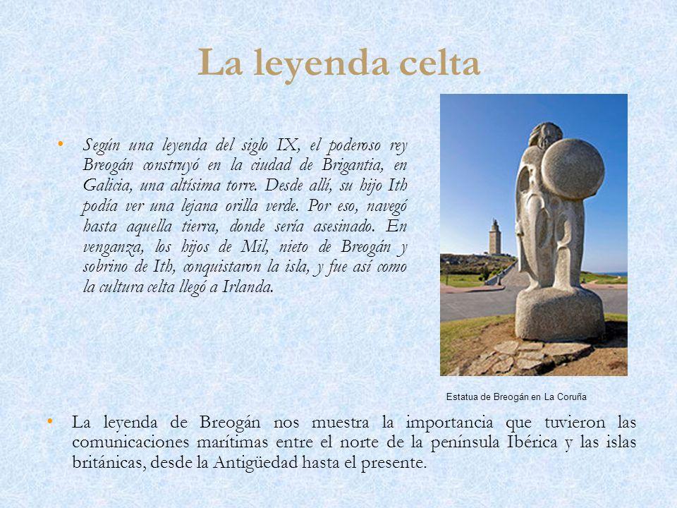 La leyenda celta Según una leyenda del siglo IX, el poderoso rey Breogán construyó en la ciudad de Brigantia, en Galicia, una altísima torre. Desde al