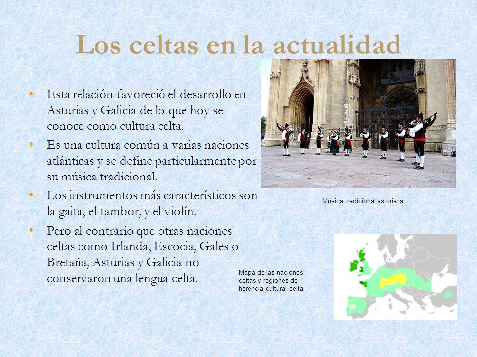 Los celtas en la actualidad Esta relación favoreció el desarrollo en Asturias y Galicia de lo que hoy se conoce como cultura celta. Es una cultura com