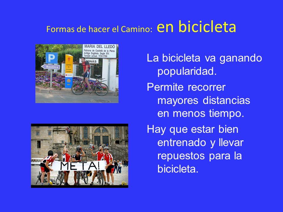 Formas de hacer el Camino: en bicicleta La bicicleta va ganando popularidad. Permite recorrer mayores distancias en menos tiempo. Hay que estar bien e