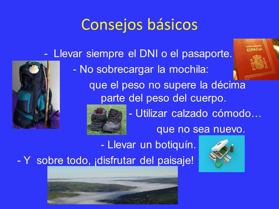 Consejos básicos - Llevar siempre el DNI o el pasaporte. - No sobrecargar la mochila: que el peso no supere la décima parte del peso del cuerpo. - Uti