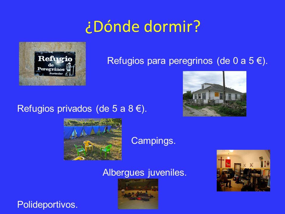 ¿Dónde dormir? Refugios para peregrinos (de 0 a 5 ). Refugios privados (de 5 a 8 ). Campings. Albergues juveniles. Polideportivos.