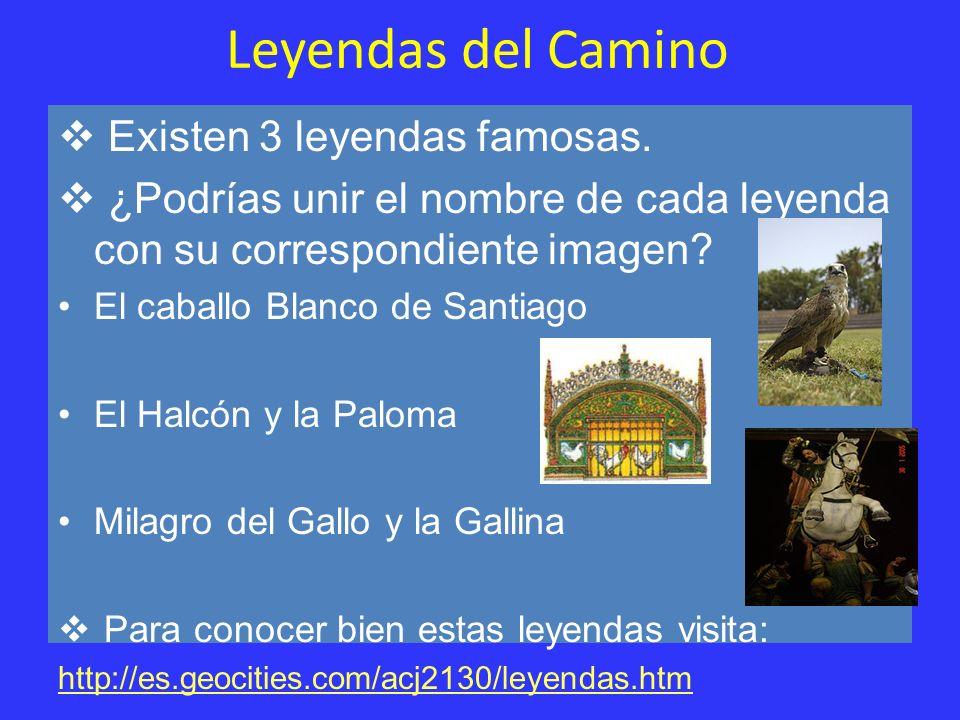 Leyendas del Camino Existen 3 leyendas famosas. ¿Podrías unir el nombre de cada leyenda con su correspondiente imagen? El caballo Blanco de Santiago E