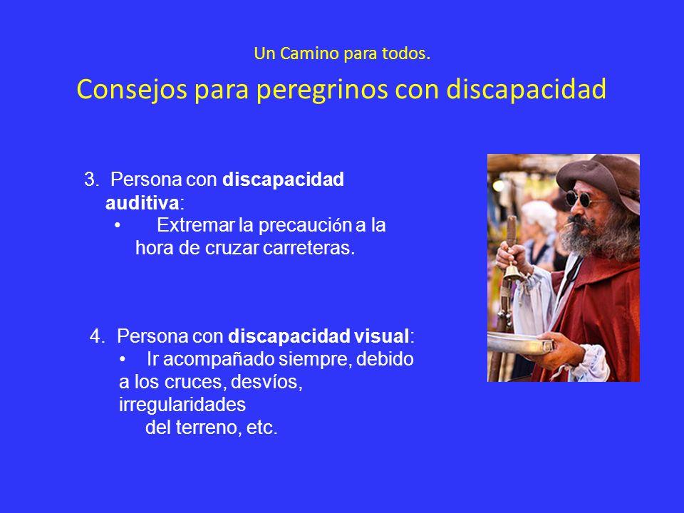 Un Camino para todos. Consejos para peregrinos con discapacidad 3. Persona con discapacidad auditiva: Extremar la precauci ó n a la hora de cruzar car