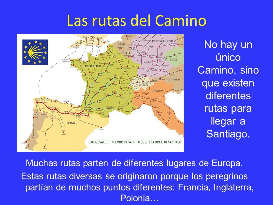 Las rutas del Camino Muchas rutas parten de diferentes lugares de Europa. Estas rutas diversas se originaron porque los peregrinos partían de muchos p
