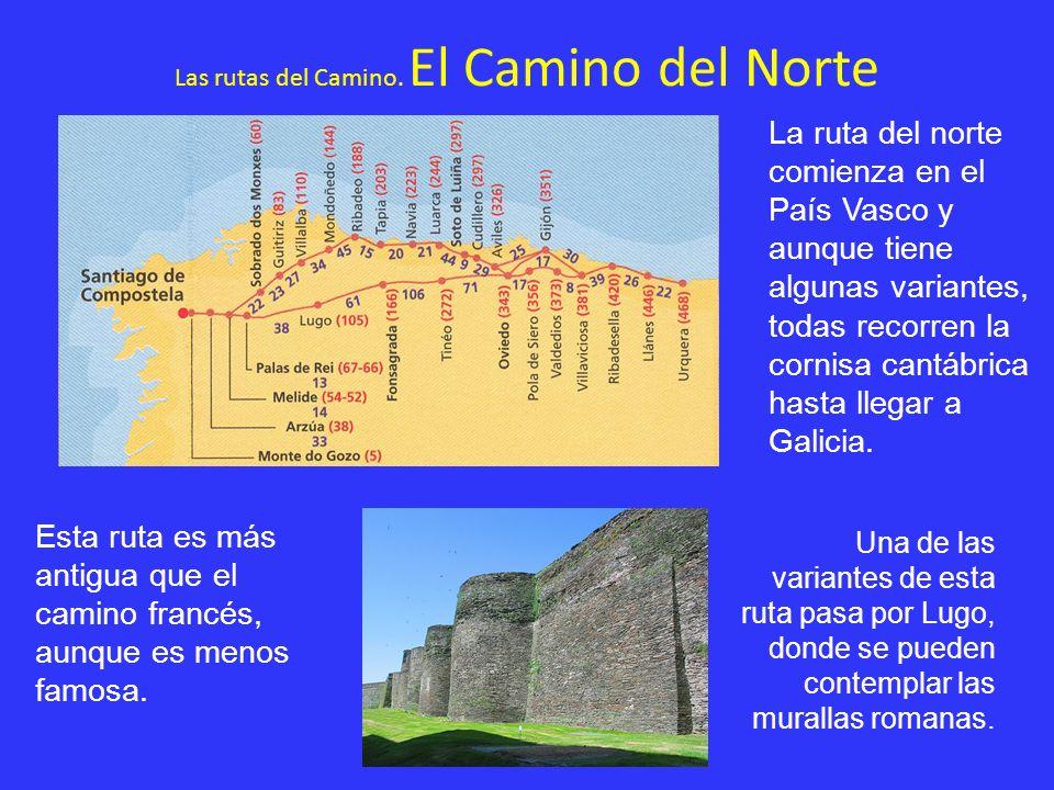 Las rutas del Camino. El Camino del Norte La ruta del norte comienza en el País Vasco y aunque tiene algunas variantes, todas recorren la cornisa cant
