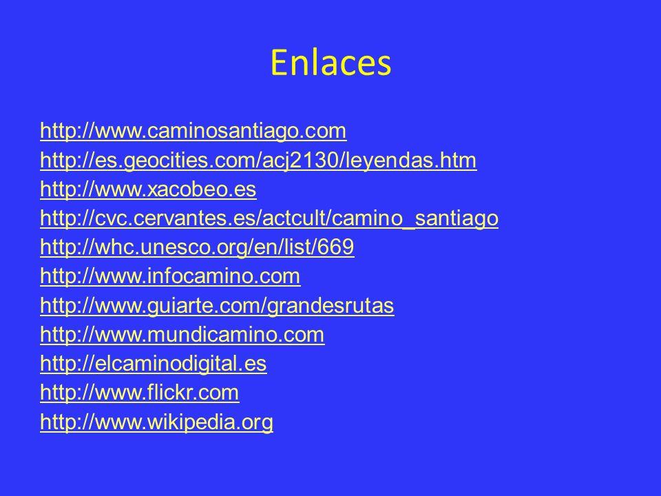 Enlaces http://www.caminosantiago.com http://es.geocities.com/acj2130/leyendas.htm http://www.xacobeo.es http://cvc.cervantes.es/actcult/camino_santia