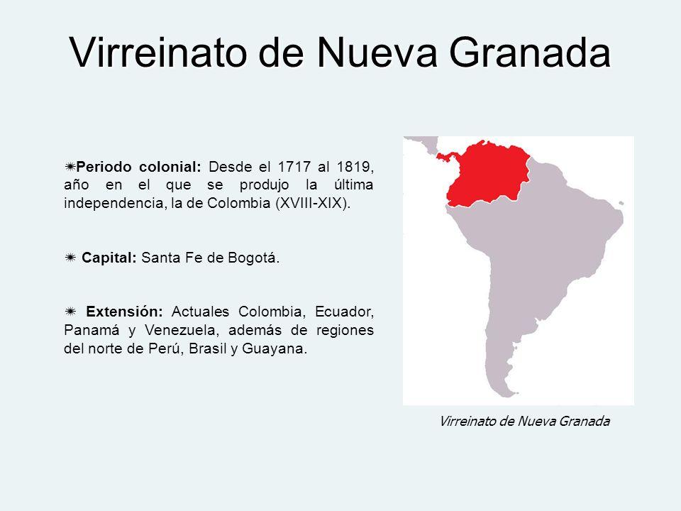 Virreinato de Nueva Granada Periodo colonial: Desde el 1717 al 1819, año en el que se produjo la última independencia, la de Colombia (XVIII-XIX). Cap