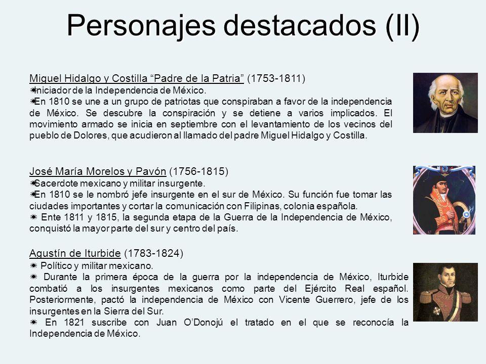Personajes destacados (II) José María Morelos y Pavón (1756-1815) Sacerdote mexicano y militar insurgente. En 1810 se le nombró jefe insurgente en el