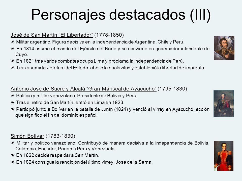 Personajes destacados (III) José de San Martín El Libertador (1778-1850) Militar argentino. Figura decisiva en la independencia de Argentina, Chile y