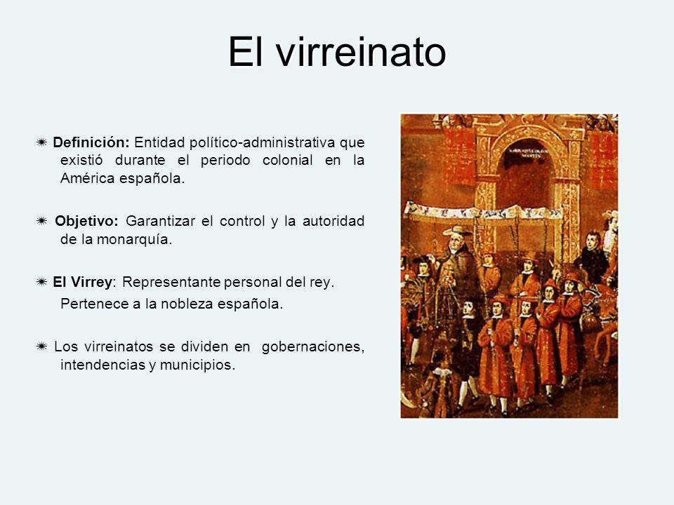 El virreinato Definición: Entidad político-administrativa que existió durante el periodo colonial en la América española. Objetivo: Garantizar el cont